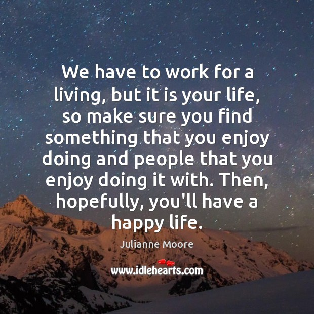 We have to work for a living, but it is your life, Image