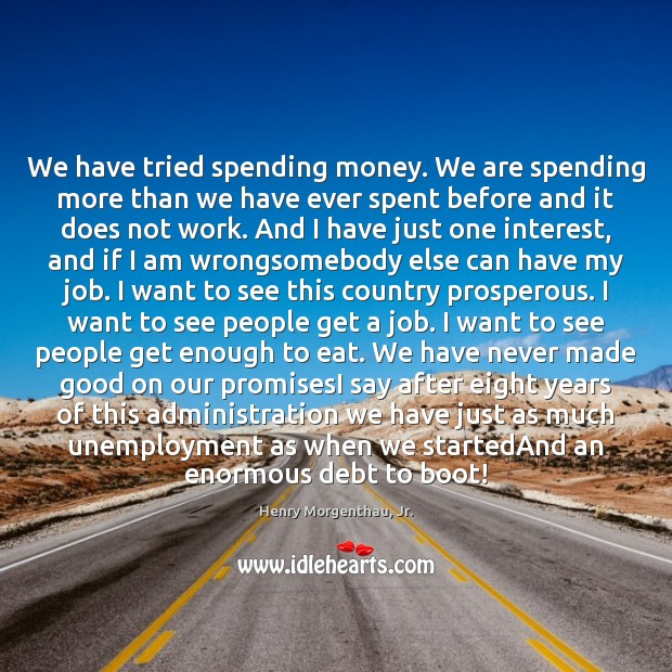 Image, We have tried spending money. We are spending more than we have