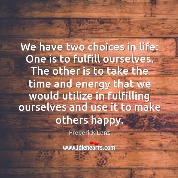 We have two choices in life: One is to fulfill ourselves. The Image