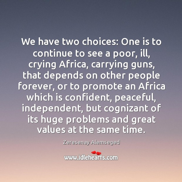 We have two choices: One is to continue to see a poor, Image