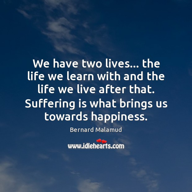 We have two lives… the life we learn with and the life Image