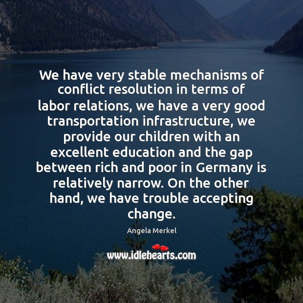 We have very stable mechanisms of conflict resolution in terms of labor Angela Merkel Picture Quote
