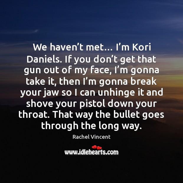 We haven't met… I'm Kori Daniels. If you don't Rachel Vincent Picture Quote