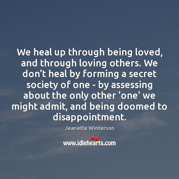 Image, We heal up through being loved, and through loving others. We don't