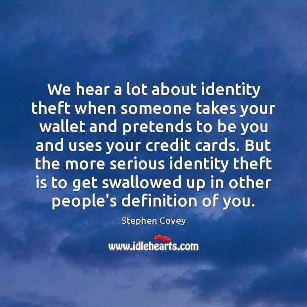 We hear a lot about identity theft when someone takes your wallet Be You Quotes Image
