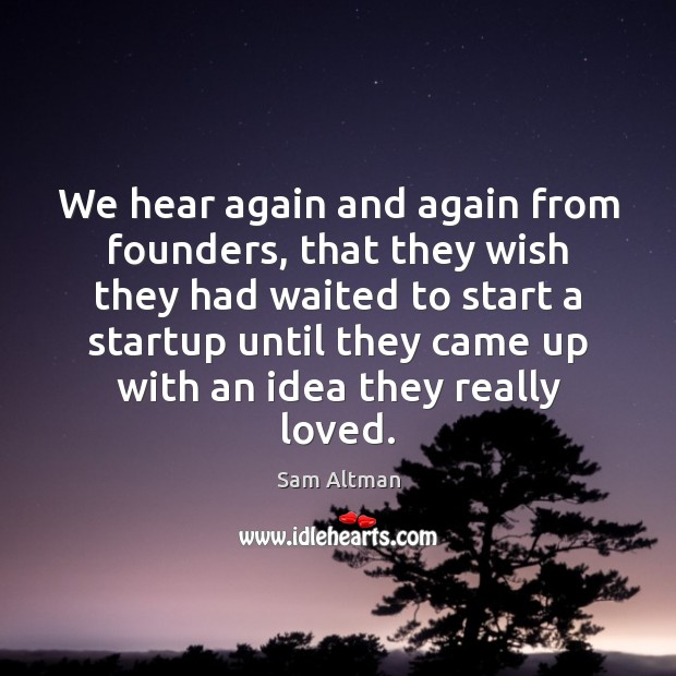 We hear again and again from founders, that they wish they had Image