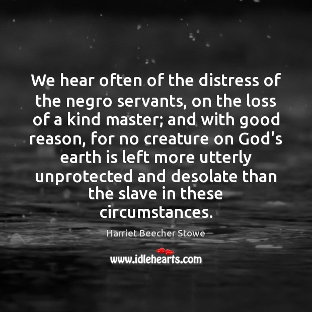 We hear often of the distress of the negro servants, on the Earth Quotes Image