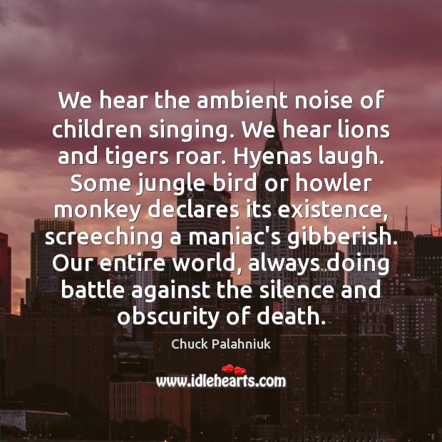 Image, We hear the ambient noise of children singing. We hear lions and