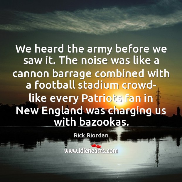 Image, We heard the army before we saw it. The noise was like