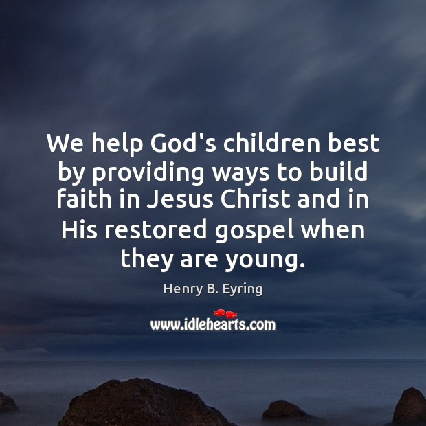 We help God's children best by providing ways to build faith in Image