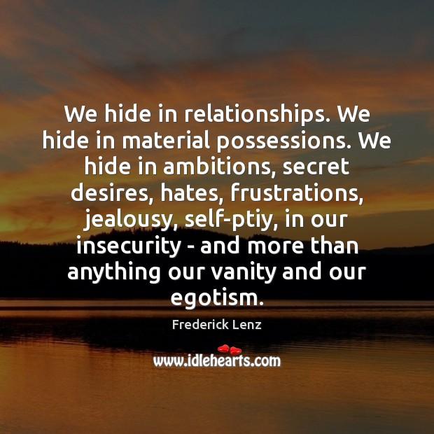 Image, We hide in relationships. We hide in material possessions. We hide in