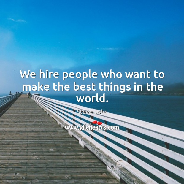 Image, We hire people who want to make the best things in the world.