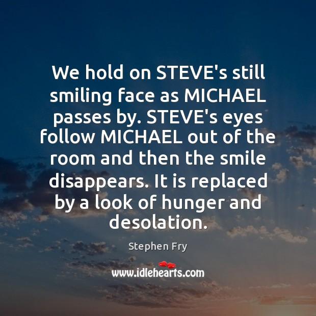 We hold on STEVE's still smiling face as MICHAEL passes by. STEVE's Image