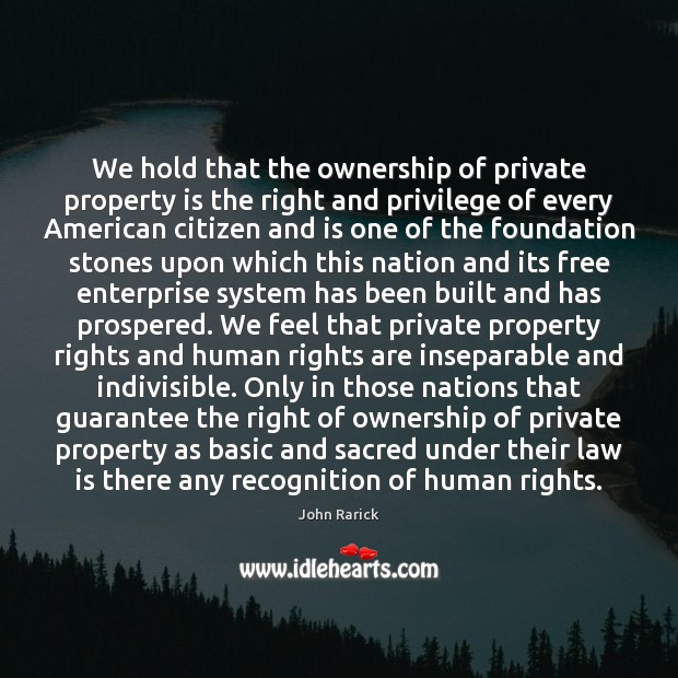 We hold that the ownership of private property is the right and Image