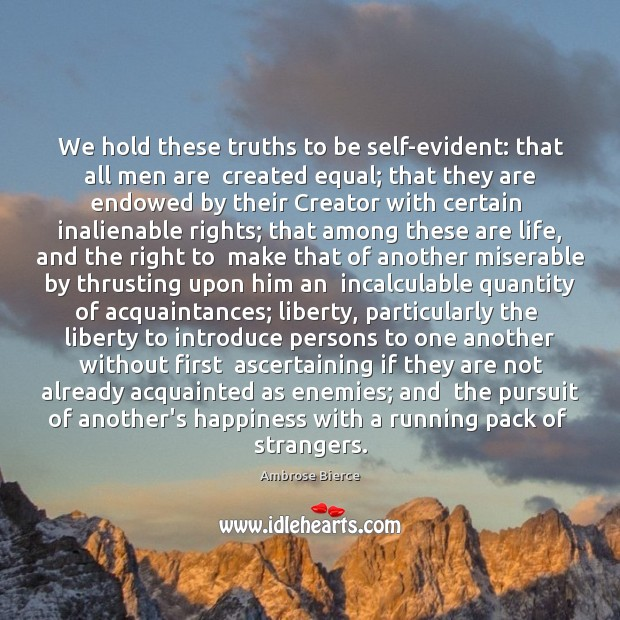 we hold these truths to be We hold these truths to be self-evident, that all men are created equal, that they are endowed by their creator with certain unalienable rights, that among these are.