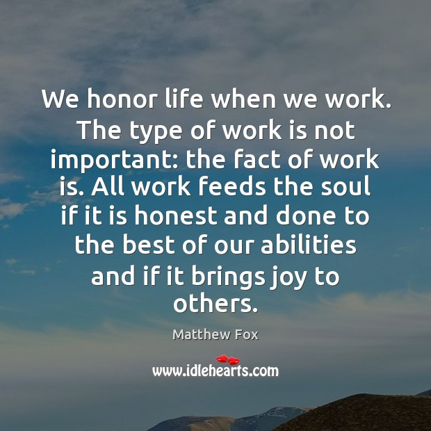 Image, We honor life when we work. The type of work is not