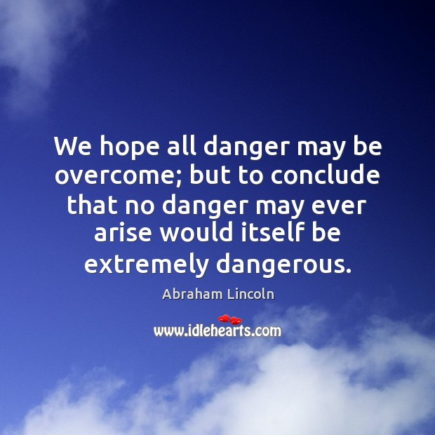 Image, We hope all danger may be overcome; but to conclude that no