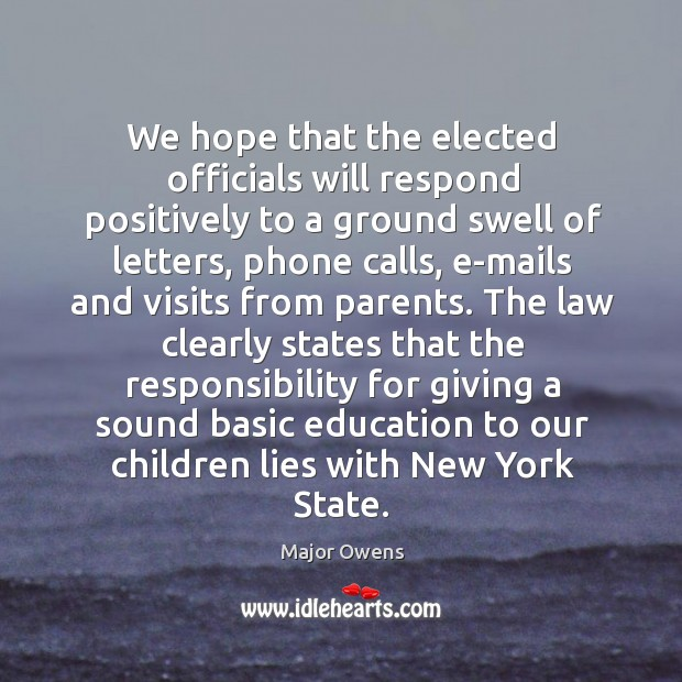 We hope that the elected officials will respond positively to a ground swell of letters Major Owens Picture Quote