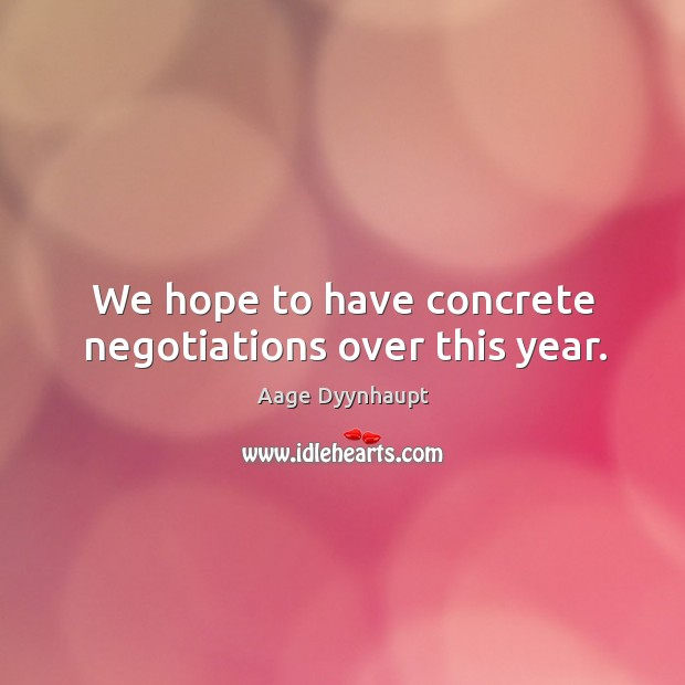 Image, We hope to have concrete negotiations over this year.