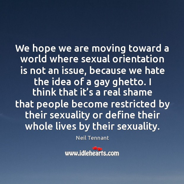 We hope we are moving toward a world where sexual orientation is not an issue Image