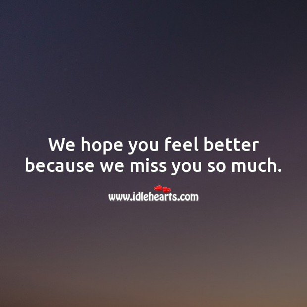 We hope you feel better because we miss you so much. Get Well Soon Messages Image
