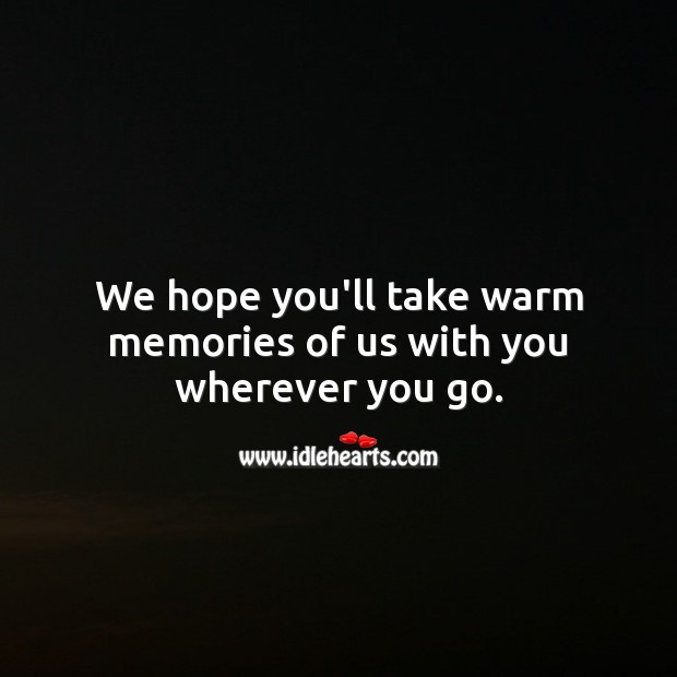 We hope you'll take warm memories of us with you wherever you go. Farewell Messages Image