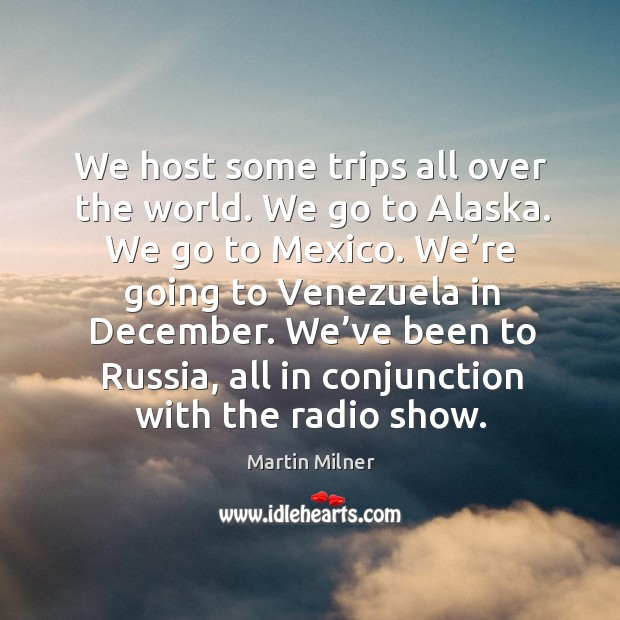 We host some trips all over the world. We go to alaska. We go to mexico. We're going to venezuela in december. Image