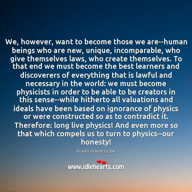 We, however, want to become those we are–human beings who are new, Image
