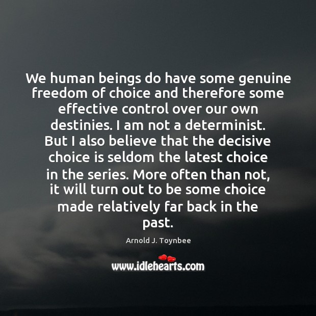 We human beings do have some genuine freedom of choice and therefore Image
