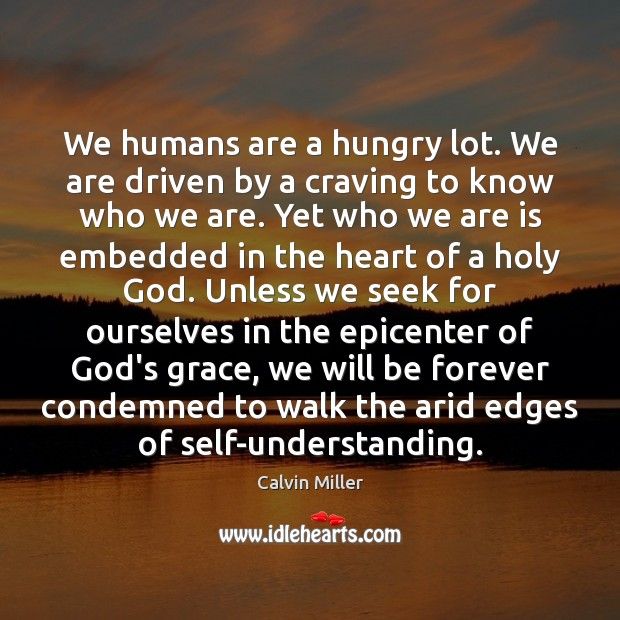 Image, We humans are a hungry lot. We are driven by a craving
