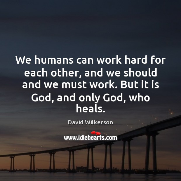 We humans can work hard for each other, and we should and Image