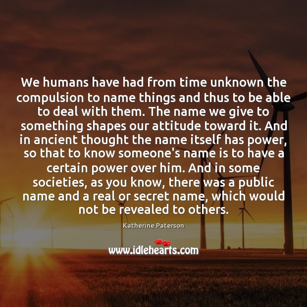 We humans have had from time unknown the compulsion to name things Image