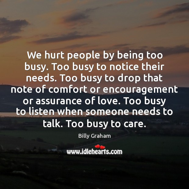 We hurt people by being too busy. Too busy to notice their Image
