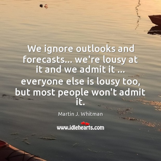 We ignore outlooks and forecasts… we're lousy at it and we admit Image