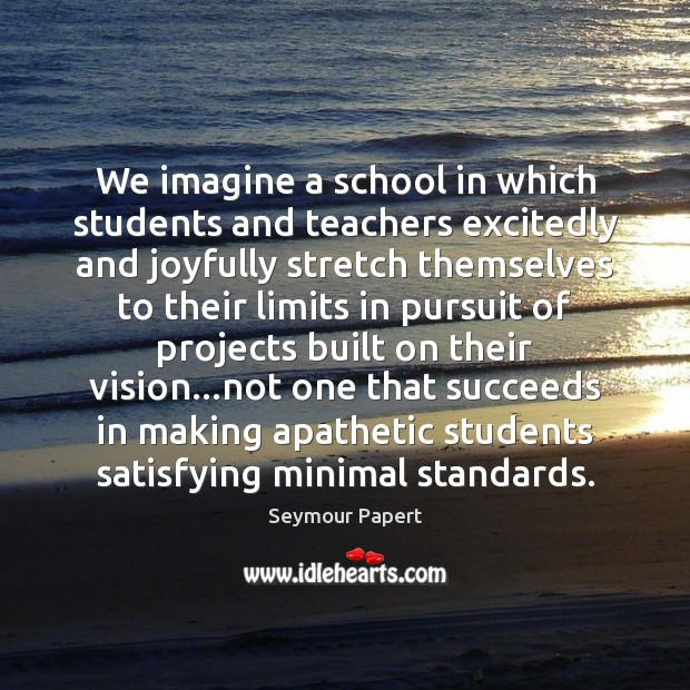 Image, We imagine a school in which students and teachers excitedly and joyfully