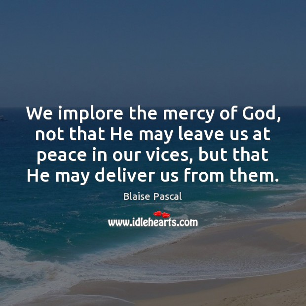 Image, We implore the mercy of God, not that He may leave us