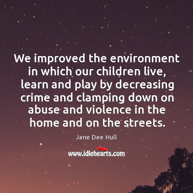 Image, We improved the environment in which our children live, learn and play by decreasin