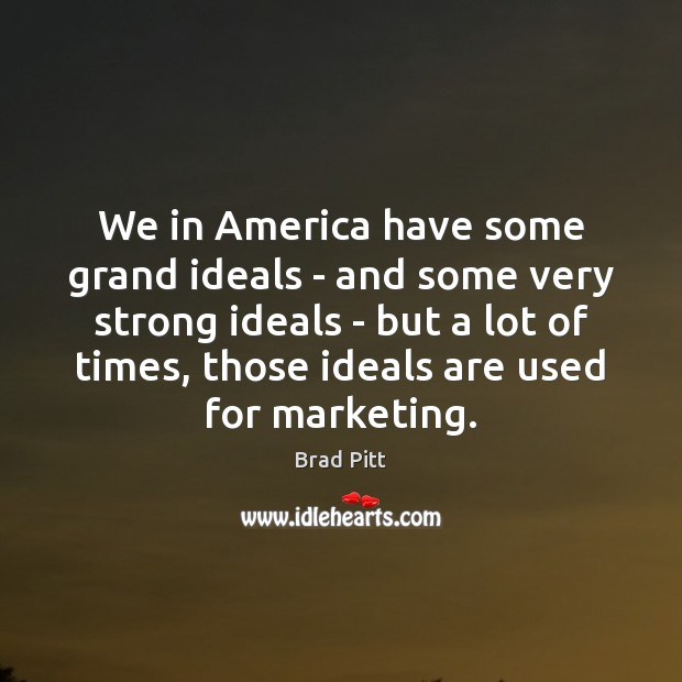 We in America have some grand ideals – and some very strong Image