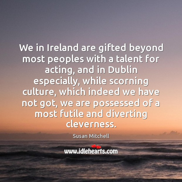 We in Ireland are gifted beyond most peoples with a talent for Susan Mitchell Picture Quote