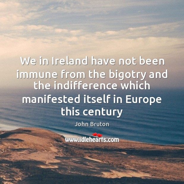 We in Ireland have not been immune from the bigotry and the Image
