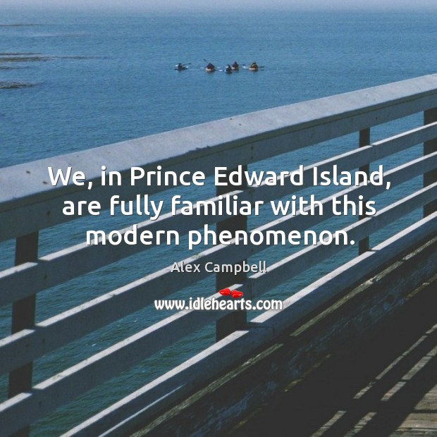 We, in prince edward island, are fully familiar with this modern phenomenon. Image