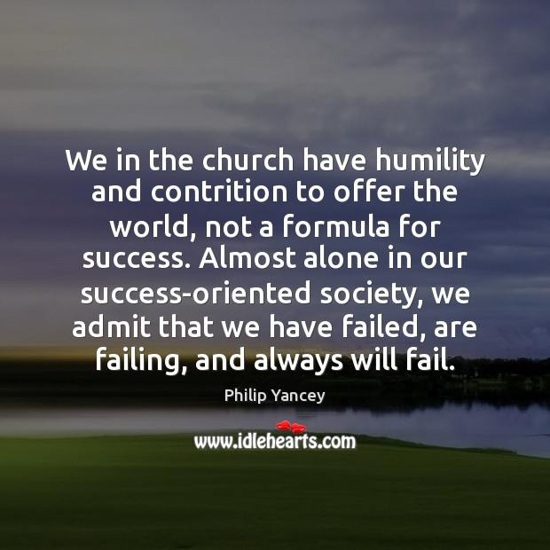 We in the church have humility and contrition to offer the world, Philip Yancey Picture Quote