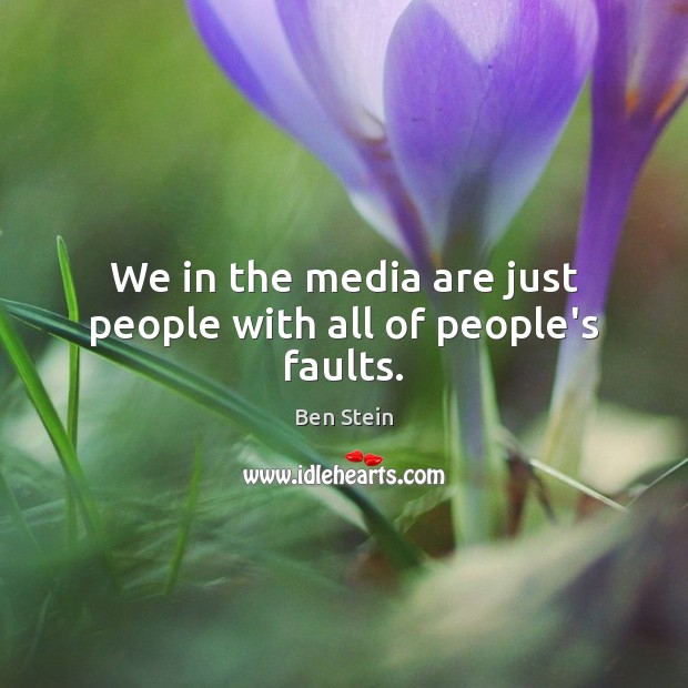 We in the media are just people with all of people's faults. Image