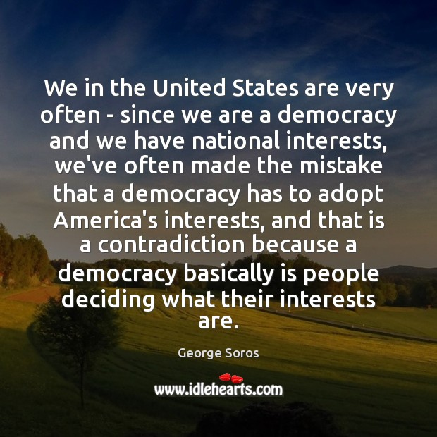 We in the United States are very often – since we are George Soros Picture Quote