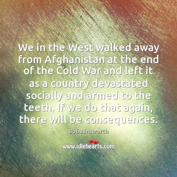 We in the West walked away from Afghanistan at the end of Image