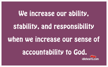 We Increase Our Ability, Stability And Responsibility When We…