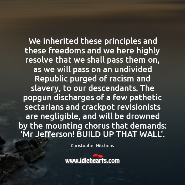 Image, We inherited these principles and these freedoms and we here highly resolve