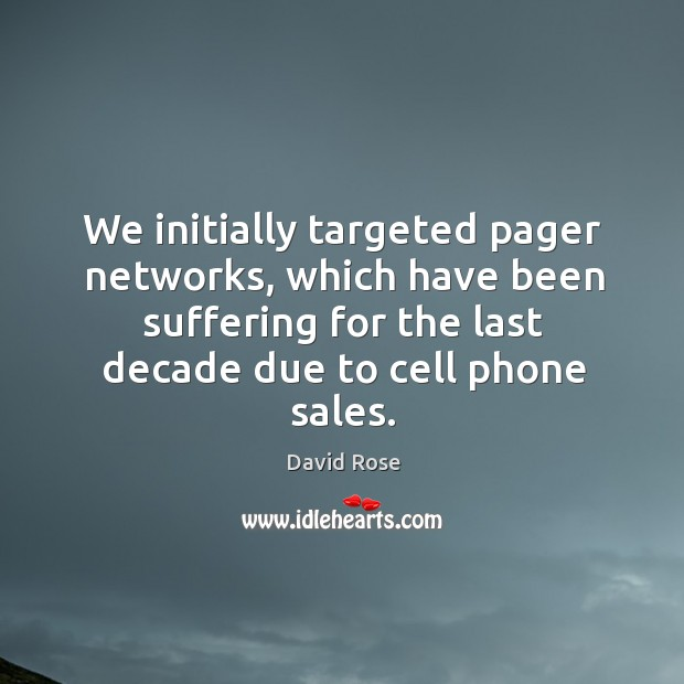 We initially targeted pager networks, which have been suffering for the last decade due to cell phone sales. Image