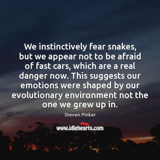We instinctively fear snakes, but we appear not to be afraid of Steven Pinker Picture Quote
