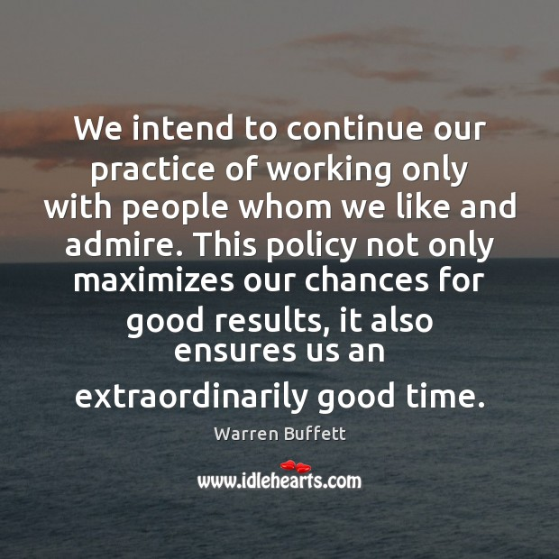 We intend to continue our practice of working only with people whom Warren Buffett Picture Quote